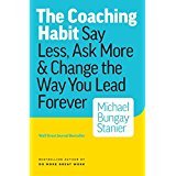 Book: The Coaching Habit: Say Less, Ask More & Change the Way You Lead Forever