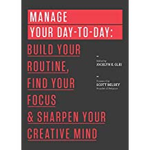 Book: Manage Your Day-to-Day: Build Your Routine, Find Your Focus, and Sharpen Your Creative Mind