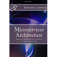 Book: Microservices architecture - Make the architecture of a software as simple as possible